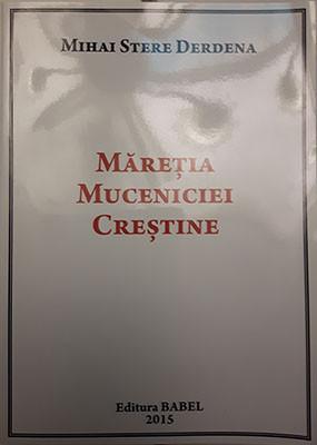 MIHAI STERE DERDENA_MARETIA MUCENICIEI CRESTINE