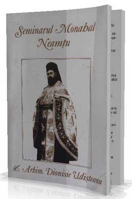 Seminarul Monahal Neamtu - Arhim. Dionisie Udisteanu