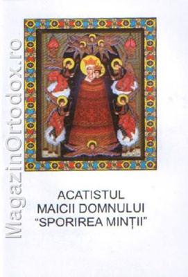"""Acatistul Maicii Domnului """"Sporirea Mintii""""(15/28 august)"""