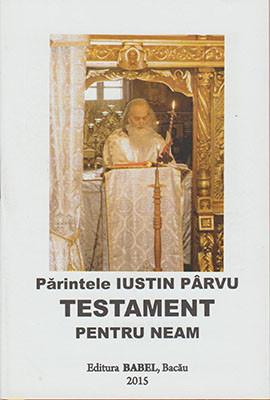 Parintele IUSTIN PARVU TESTAMENT PENTRU NEAM