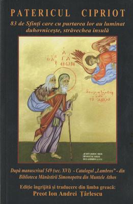 """PATERICUL CIPRIOT-83 de Sfinti care cu purtarea lor au luminat duhovniceste,stravechea insula-Dupa manuscrisul 549(sec.XVI)-Catalogul""""Lambros""""-din Biblioteca Manastirii Simonopetra din Muntele Athos"""