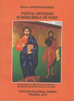 Diacon GHEORGHE BABUT-Postul Ortodox si mancarurile de post