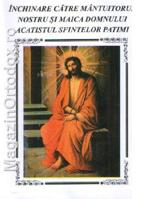 Acatistul Sfintelor si Mantuitoarelor Patimi ale Domnului nostru Iisus Hristos