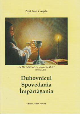 Preot Ioan V.Argatu-Duhovnicul,Spovedania si Impartasania