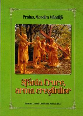 Protos.Nicodim Mandita-Sfanta Cruce,arma crestinilor
