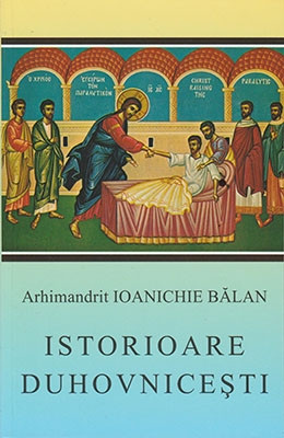 Arhimandrit Ioanichie Balan-ISTORIOARE DUHOVNICESTI