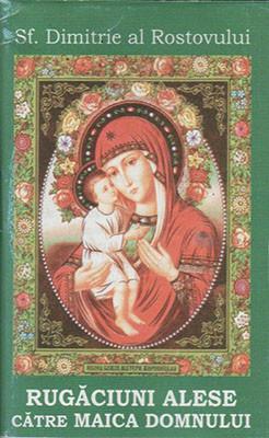 Sf.Dimitrie al Rostovului-Rugaciuni alese catre Maica Domnului din Psaltirea Maicii Domnului