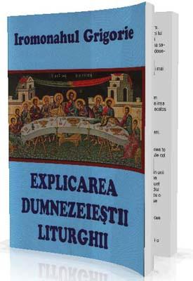 Ieromonahul Grigorie-Explicarea Dumnezeiestii Liturghii