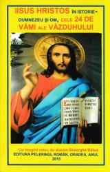 IISUS HRISTOS IN ISTORIE -DUMNEZEU SI OM,CELE 24 DE VAMI ALE VAZDUHULUI