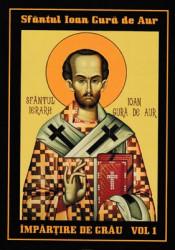Sfantul Ioan Gura de Aur-IMPARTIRE DE GRAU VOL.1