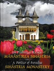 Un Pridvor al Raiului-MANASTIREA SIHASTRIA