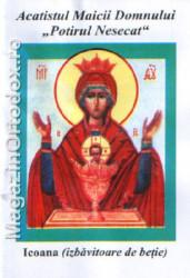 """Acatistul Preasfintei Nascatoare de Dumnezeu""""Potirul Nesecat""""alcatuit in cinstea Icoanei sale facatoare de minuni,numita""""Potirul Nesecat""""(izbavitoare de betie)"""
