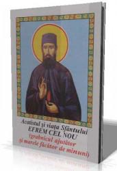 Acatistul si viata Sfantului EFREM CEL NOU (grabnicul ajutator si mare facator de minuni)