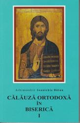 Arhimandrit Ioanichie Balan-CALAUZA ORTODOXA IN BISERICA I