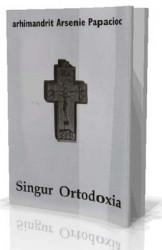 Singur Ortodoxia - Arhim. Arsenie Papacioc