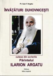 Pr.Ioan V.Argatu-INVATATURI DUHOVNICESTI-culese din scrierile Parintelui ILARION ARGATU