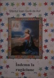 Sfantul Ioan Gura de Aur-Indemn la rugaciune