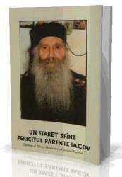 "Un Staret Sfant - Fericitul Parinte Iacov-Egumen al Sfintei Manastiri""Cuviosul David"""