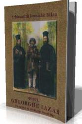 Arhimandrit Ioanichie Balan-Mosul Gheorghe Lazar-Un Sfant al zilelor noastre