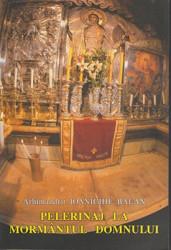Arhimandrit Ioanichie Balan-PELERINAJ LA MORMANTUL DOMNULUI