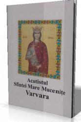 Acatistul Sfintei Mare Mucenite Varvara(4 decembrie)