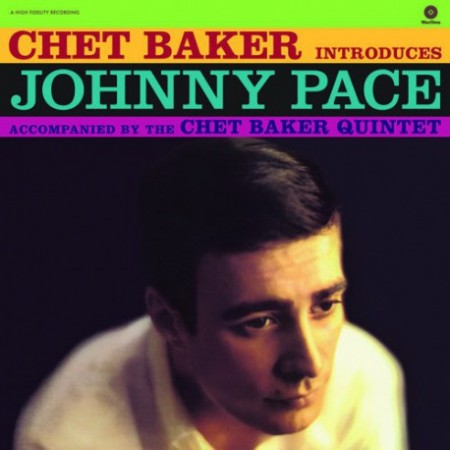 Chet Baker Introduces Johnny Pace Accompanied By The Chet Baker Quintet ‎– албум Chet Baker Introduces Johnny Pace Accompanied By The Chet Baker Quintet