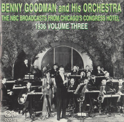 Benny Goodman And His Orchestra – албум The NBC Broadcasts From Chicago's Congress Hotel, 1936 Volume Three (CD)