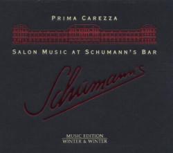 Prima Carezza – албум Salon Music At Schumann's Bar (CD)