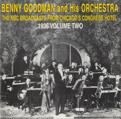 Benny Goodman And His Orchestra – албум The NBC Broadcasts From Chicago's Congress Hotel, 1936 Volume Two (CD)