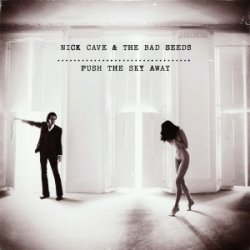 Nick Cave & Bad Seeds - албум Push the Sky Away