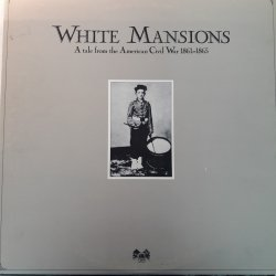 Various ‎– албум White Mansions A Tale From The American Civil War 1861-1865