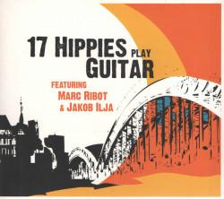17 Hippies featuring Marc Ribot & Jakob Ilja – албум Play Guitar (CD)