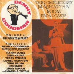 Benny Goodman – албум The Complete 1937 Madhattan Room Broadcasts-Volume 4: Life Goes To A Party (CD)