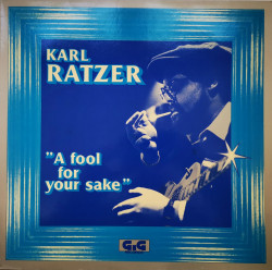 Karl Ratzer ‎– албум A Fool For Your Sake