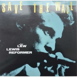 Lew Lewis Reformer ‎– албум Save The Wail