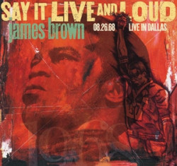 James Brown – албум Say It Live And Loud (08.26.68 Live In Dallas)