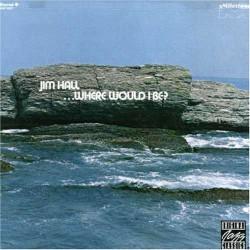 Jim Hall ‎– албум ...Where Would I Be? (CD)