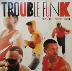 Trouble Funk – албум Trouble Over Here, Trouble Over There