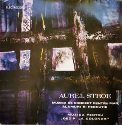 """Aurel Stroe – албум Muzică De Concert Pentru Pian, Alămuri Și Percuție / Muzică Pentru """"Oedip La Colonos"""""""