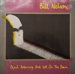 Bill Nelson – албум Quit Dreaming And Get On The Beam