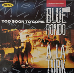 Blue Rondo A La Turk Featuring Mark Reilly & Danny White – албум Too Soon To Come (One Hour Of Entertainment)