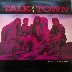 Talk Of The Town ‎– сингъл Free Like An Eagle