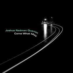 Joshua Redman Quartet – албум Come What May
