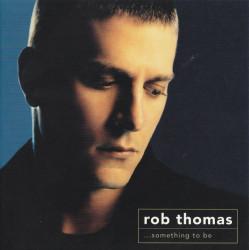 Rob Thomas – албум ...Something To Be (CD)