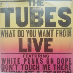 The Tubes ‎– албум What Do You Want From Live