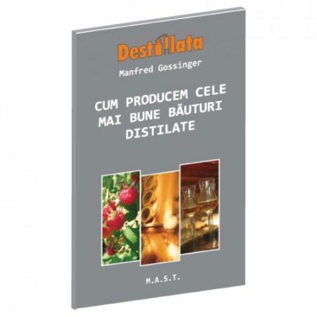 Manfred Gossinger - Cum Producem Cele Mai Bune Bauturi Distilate