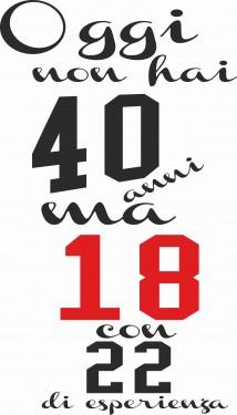 MAGLIETTA IN 100% COTONE UOMO/DONNA PER 40 ANNI TITOLO: 40 18 22 immagini