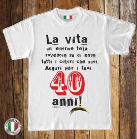 STAMPE SU MAGLIETTE IN 100% COTONE UOMO/DONNA PER 40 ANNI TITOLO: LA VITA.. immagini