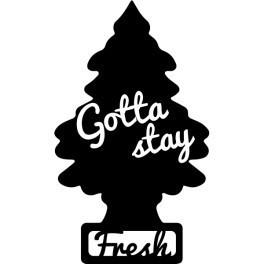 Autocolante - Gotta Stay Fresh