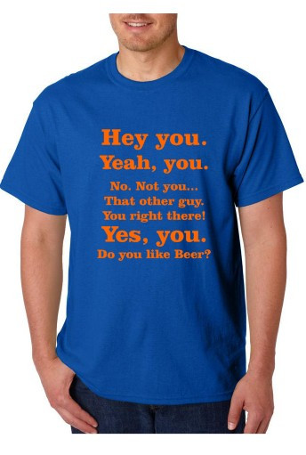 Imagens T-shirt  - Hey you. Yeah, You. No. Not You.. That Other Guy. You Right There! Yes, You Do You Like Beer?